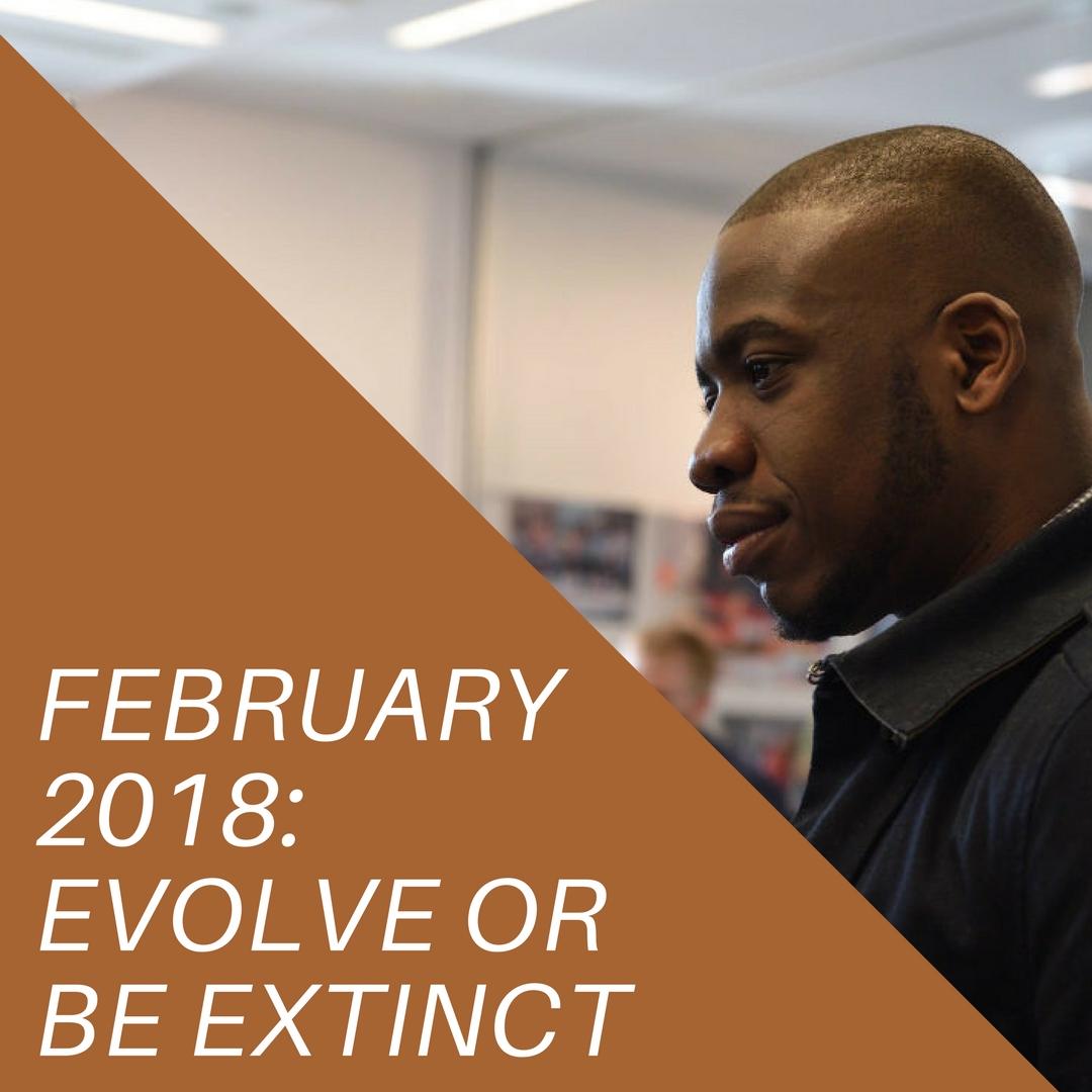 February 2018: Evolve or Be Extinct